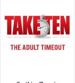 TAKE TEN The Adult Timeout